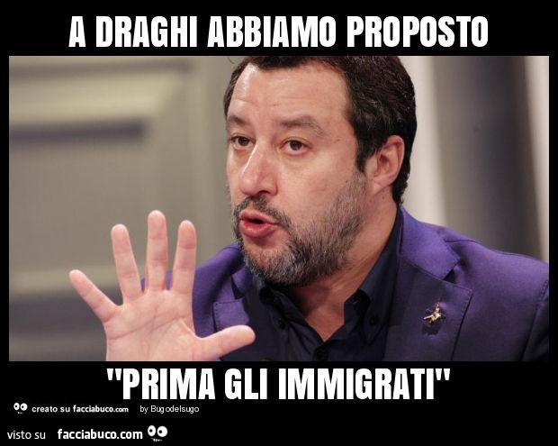 """A draghi abbiamo proposto """"prima gli immigrati"""""""